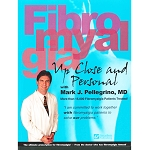 Fibromyalgia: Up Close and Personal by Mark Pellegrino MD